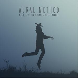 Aural Method - When I Drifted I Heard a Faint Melody