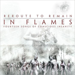 In Flames - Reroute to Remain: Fourteen Songs of Conscious Insanity