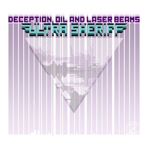 Levy: Ultra Sheriff - Deception, Oil and Laser Beams