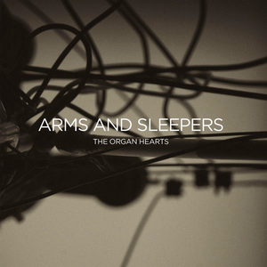 Arms and Sleepers - The Organ Hearts