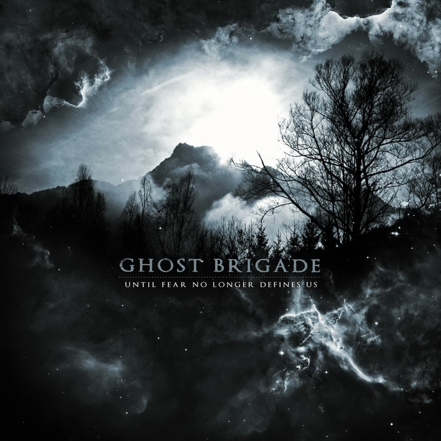 Ghost Brigade - Until Fear No Longer Defines Us